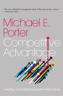 Competitive Advantage : Creating and Sustaining Superior Performance, Paperback Book