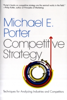 The Competitive Strategy : Techniques for Analyzing Industries and Competitors, Paperback Book
