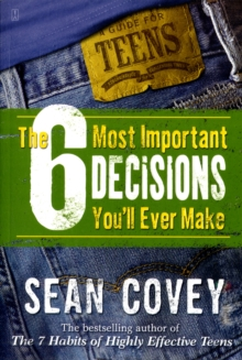 The 6 Most Important Decisions You'll Ever Make : A Teen Guide to Using the 7 Habits, Paperback Book