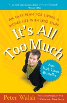 It's all Too Much: An Easy Plan for Living a Richer Life With Less Stuff, Paperback / softback Book