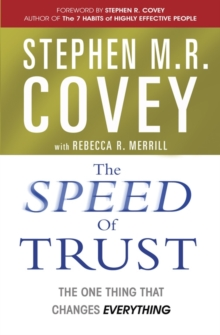 The Speed of Trust : The One Thing that Changes Everything, Paperback Book