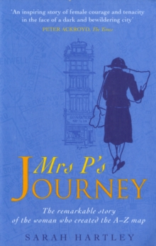 Mrs P's Journey : The Remarkable Story Of The Woman Who Created The A-z Map, Paperback Book