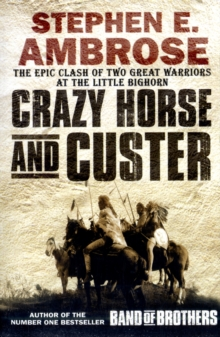Crazy Horse and Custer : The Epic Clash of Two Great Warriors at the Little Bighorn, Paperback Book