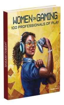 Women in Gaming: 100 Professionals of Play, Hardback Book
