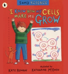 Sam's Science: I Know How My Cells Make Me Grow, Paperback Book