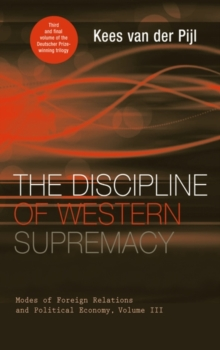 The Discipline of Western Supremacy : Modes of Foreign Relations and Political Economy, Volume III, Hardback Book