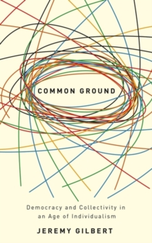 Common Ground : Democracy and Collectivity in an Age of Individualism, Hardback Book