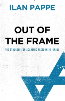 Out of the Frame : The Struggle for Academic Freedom in Israel, Paperback / softback Book