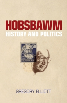 Hobsbawm : History and Politics, Paperback / softback Book