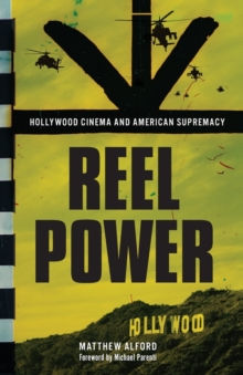 Reel Power : Hollywood Cinema and American Supremacy, Paperback Book