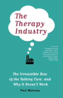 The Therapy Industry : The Irresistible Rise of the Talking Cure, and Why It Doesn't Work, Paperback Book