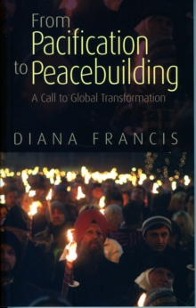 From Pacification to Peacebuilding : A Call to Global Transformation, Paperback Book