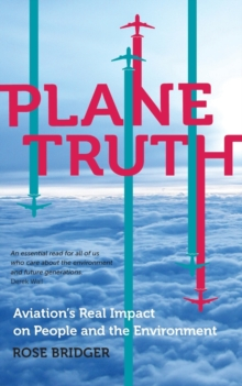 Plane Truth : Aviation's Real Impact on People and the Environment, Paperback Book