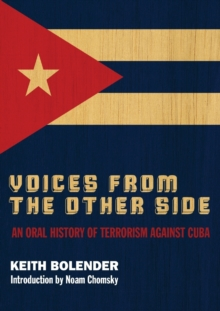 Voices From the Other Side : An Oral History of Terrorism Against Cuba, Paperback / softback Book
