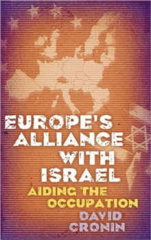 Europe's Alliance with Israel : Aiding the Occupation, Paperback Book