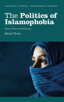 The Politics of Islamophobia : Race, Power and Fantasy, Paperback Book