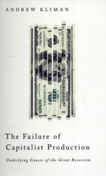 The Failure of Capitalist Production : Underlying Causes of the Great Recession, Paperback / softback Book