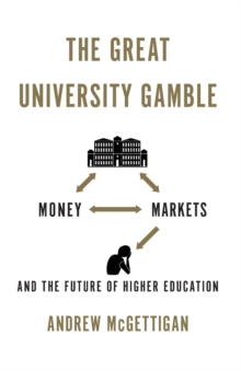 The Great University Gamble : Money, Markets and the Future of Higher Education, Paperback / softback Book