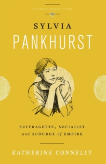 Sylvia Pankhurst : Suffragette, Socialist and Scourge of Empire, Paperback / softback Book