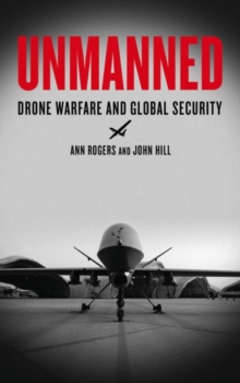 Unmanned : Drone Warfare and Global Security, Paperback Book