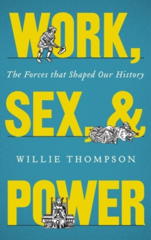 Work, Sex and Power : The Forces that Shaped Our History, Paperback Book