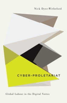Cyber-Proletariat : Global Labour in the Digital Vortex, Paperback / softback Book