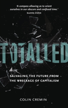 Totalled : Salvaging the Future from the Wreckage of Capitalism, Paperback / softback Book