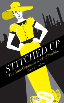 Stitched Up : The Anti-capitalist Book of Fashion, Paperback Book