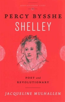 Percy Bysshe Shelley : Poet and Revolutionary, Paperback Book