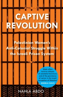 Captive Revolution : Palestinian Women's Anti-Colonial Struggle within the Israeli Prison System, Paperback Book