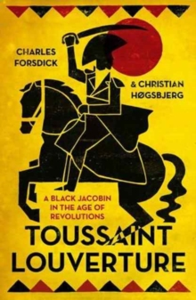 Toussaint Louverture : A Black Jacobin in the Age of Revolutions, Paperback / softback Book
