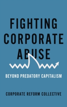 Fighting Corporate Abuse : Beyond Predatory Capitalism, Paperback Book