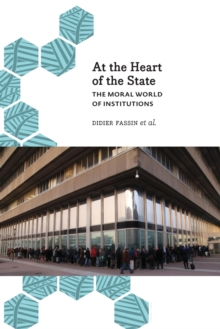 At the Heart of the State : The Moral World of Institutions, Paperback / softback Book