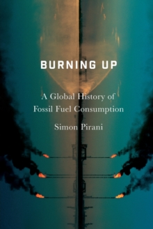 Burning Up : A Global History of Fossil Fuel Consumption, Paperback / softback Book