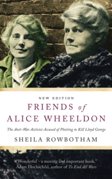Friends of Alice Wheeldon : The Anti-War Activist Accused of Plotting to Kill Lloyd George, Paperback Book