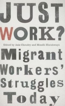 Just Work? : Migrant Workers' Struggles Today, Paperback / softback Book