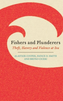 Fishers and Plunderers : Theft, Slavery and Violence at Sea, Paperback Book