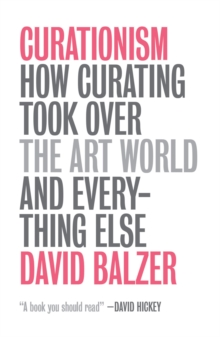 Curationism : How Curating Took Over the Art World and Everything Else, Paperback / softback Book