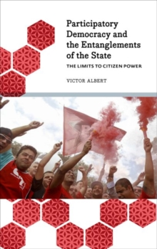 The Limits to Citizen Power : Participatory Democracy and the Entanglements of the State, Paperback Book
