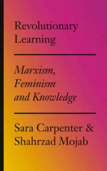 Revolutionary Learning : Marxism, Feminism and Knowledge, Paperback Book