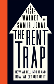 The Rent Trap : How we Fell into It and How we Get Out of It, Paperback Book