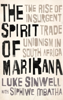 The Spirit of Marikana : The Rise of Insurgent Trade Unionism in South Africa, Paperback Book