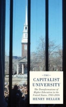The Capitalist University : The Transformations of Higher Education in the United States since 1945, Hardback Book