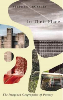 In Their Place : The Imagined Geographies of Poverty, Paperback / softback Book