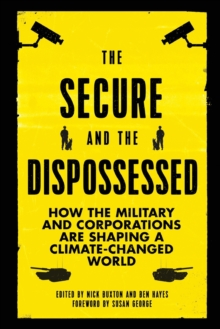 The Secure and the Dispossessed : How the Military and Corporations are Shaping a Climate-Changed World, Paperback Book