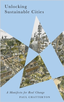Unlocking Sustainable Cities : A Manifesto for Real Change, Paperback / softback Book