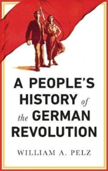 A People's History of the German Revolution : 1918-19, Paperback / softback Book