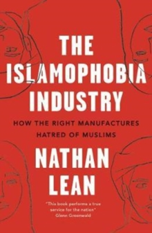 The Islamophobia Industry : How the Right Manufactures Hatred of Muslims, Paperback / softback Book