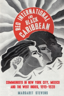 Red International and Black Caribbean : Communists in New York City, Mexico and the West Indies, 1919-1939, Paperback / softback Book