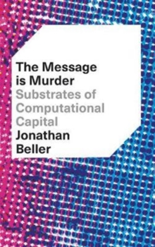 The Message is Murder : Substrates of Computational Capital, Paperback Book